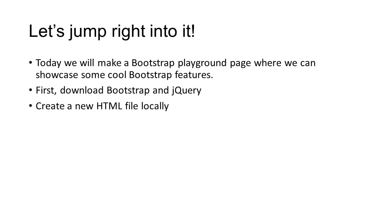 Let's jump right into it! Today we will make a Bootstrap playground page where we can showcase some cool Bootstrap features. First, download Bootstrap