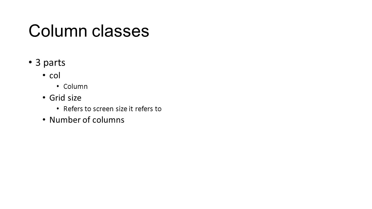 Column classes 3 parts col Column Grid size Refers to screen size it refers to Number of columns