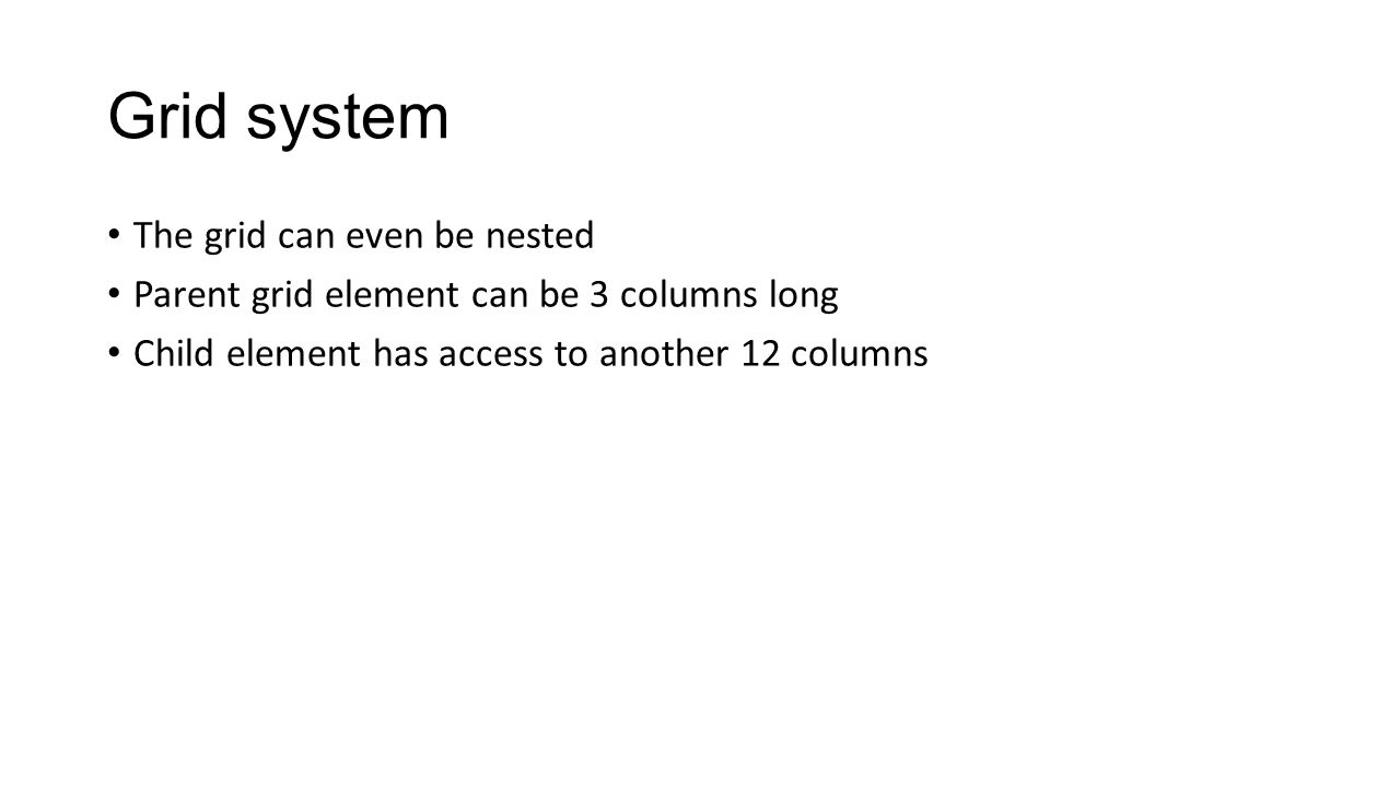 Grid system The grid can even be nested Parent grid element can be 3 columns long Child element has access to another 12 columns