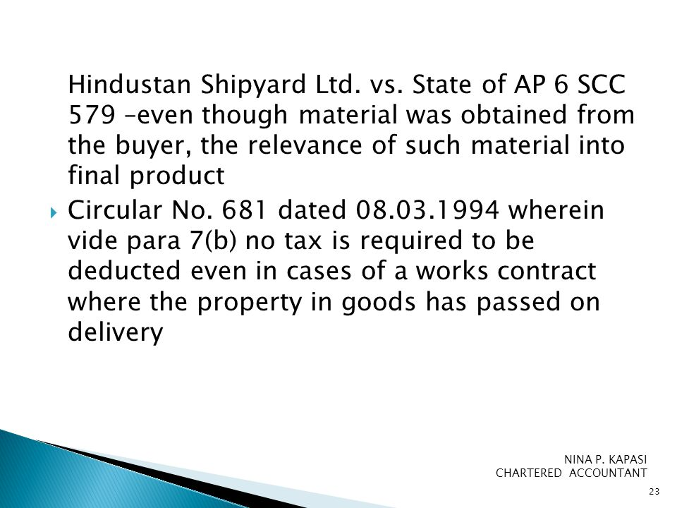 Hindustan Shipyard Ltd. vs. State of AP 6 SCC 579 –even though material was obtained from the buyer, the relevance of such material into final product