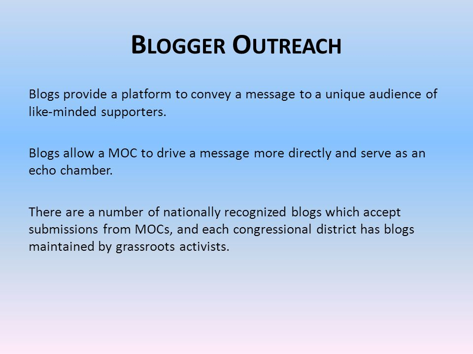 B LOGGER O UTREACH Blogs provide a platform to convey a message to a unique audience of like-minded supporters.