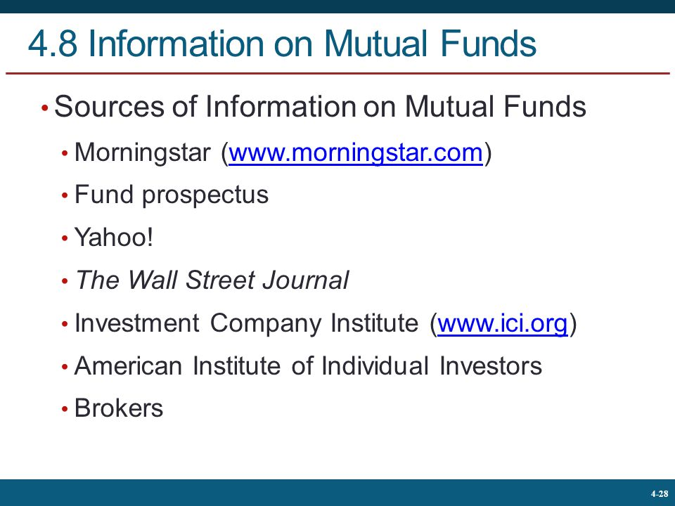 The McGraw-Hill Companies, © 2013 28 4-28 4.8 Information on Mutual Funds Sources of Information on Mutual Funds Morningstar (www.morningstar.com)www.morningstar.com Fund prospectus Yahoo.