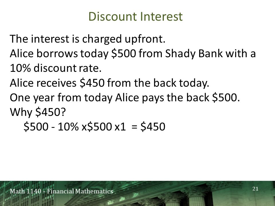Math 1140 - Financial Mathematics Discount Interest The interest is charged upfront.
