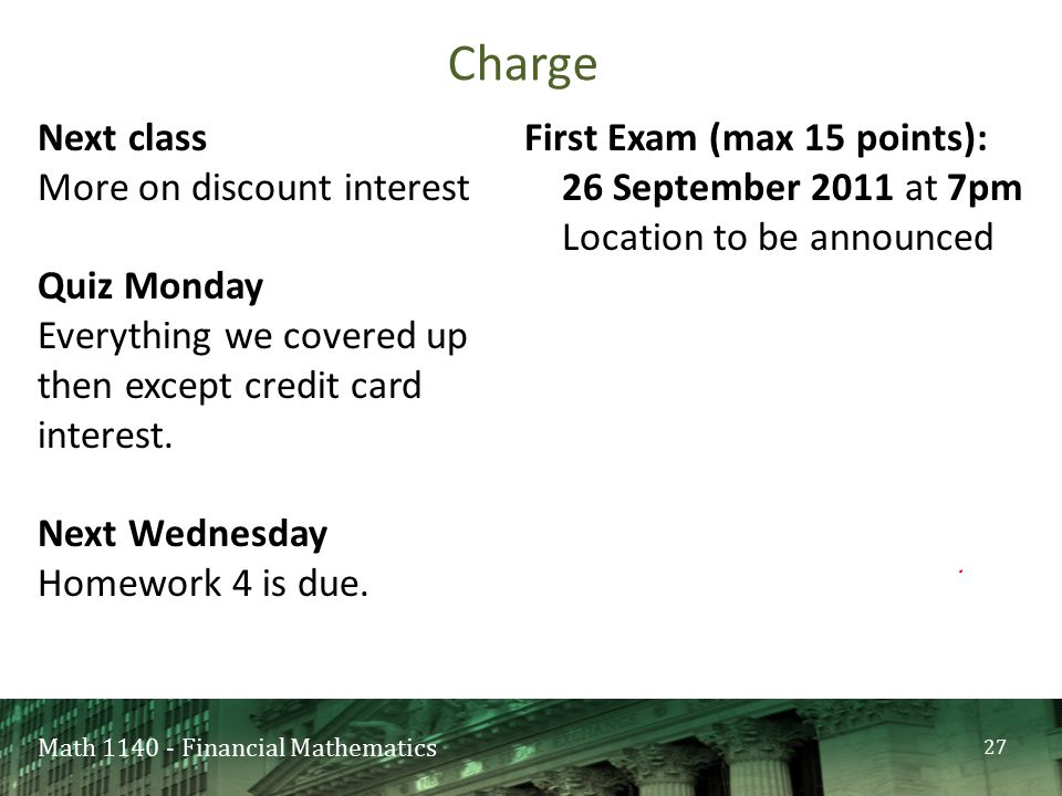 Math 1140 - Financial Mathematics Next class More on discount interest Quiz Monday Everything we covered up then except credit card interest.