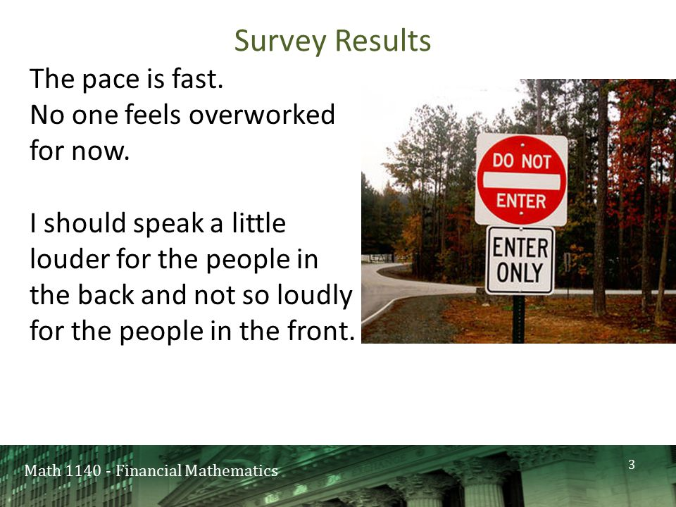 Math 1140 - Financial Mathematics Survey Results The pace is fast. No one feels overworked for now. I should speak a little louder for the people in t