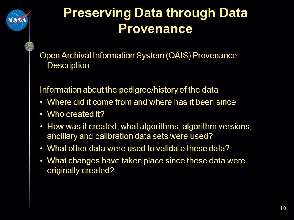 Preserving Data through Data Provenance 10 Open Archival Information System (OAIS) Provenance Description: Information about the pedigree/history of t