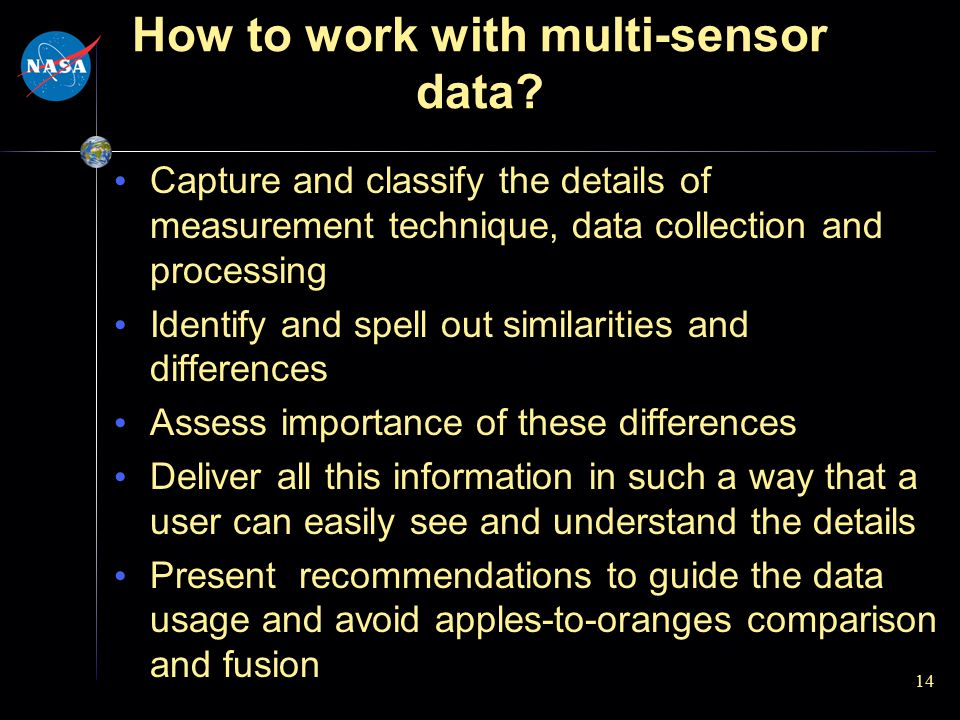 How to work with multi-sensor data? Capture and classify the details of measurement technique, data collection and processing Identify and spell out s
