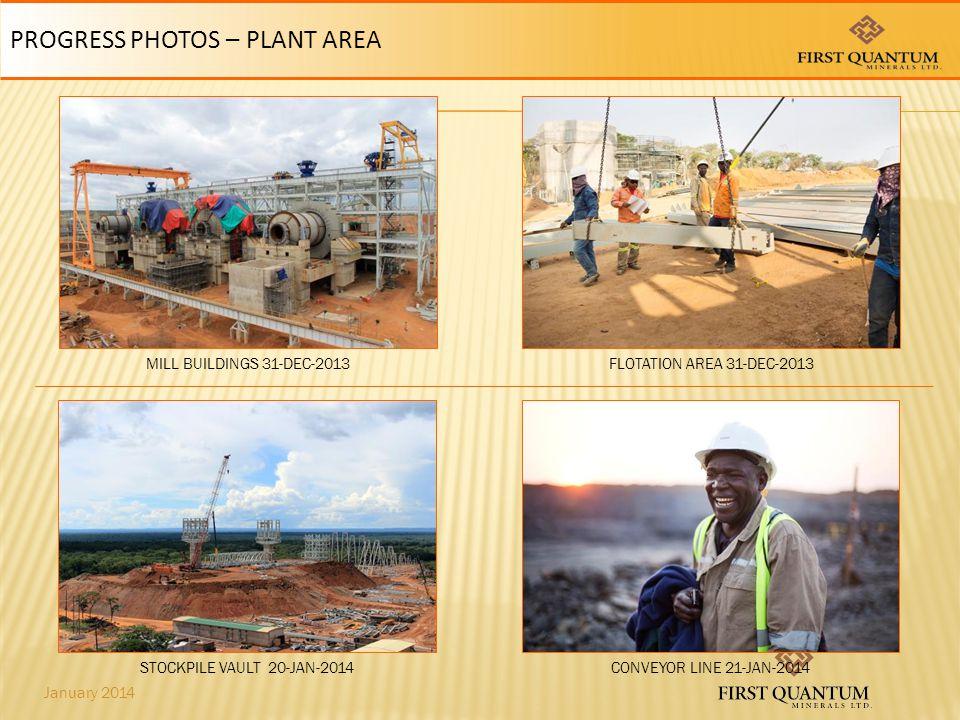 January 2014 PROGRESS PHOTOS – PLANT AREA STOCKPILE VAULT 20-JAN-2014CONVEYOR LINE 21-JAN-2014 MILL BUILDINGS 31-DEC-2013FLOTATION AREA 31-DEC-2013