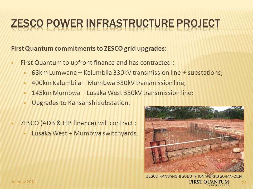 January 2014 First Quantum commitments to ZESCO grid upgrades:  First Quantum to upfront finance and has contracted :  68km Lumwana – Kalumbila 330k