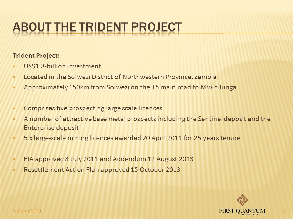 Trident Project:  US$1.8-billion investment  Located in the Solwezi District of Northwestern Province, Zambia  Approximately 150km from Solwezi on