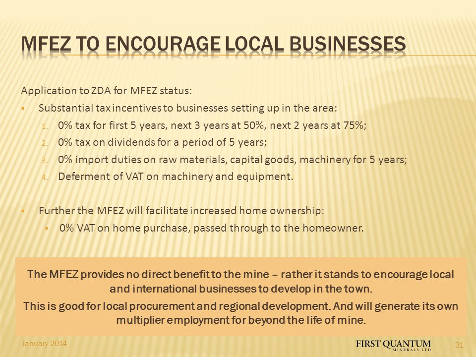 January 2014 Application to ZDA for MFEZ status:  Substantial tax incentives to businesses setting up in the area: 1. 0% tax for first 5 years, next