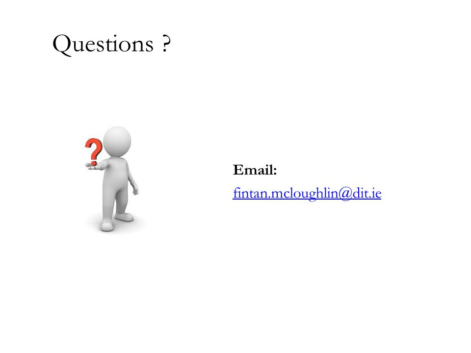 Questions Email: fintan.mcloughlin@dit.ie