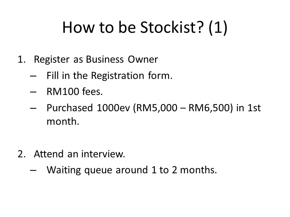 How to be Stockist.(2) 3.Have 6 Business Owners (BO) down line within 3 months.