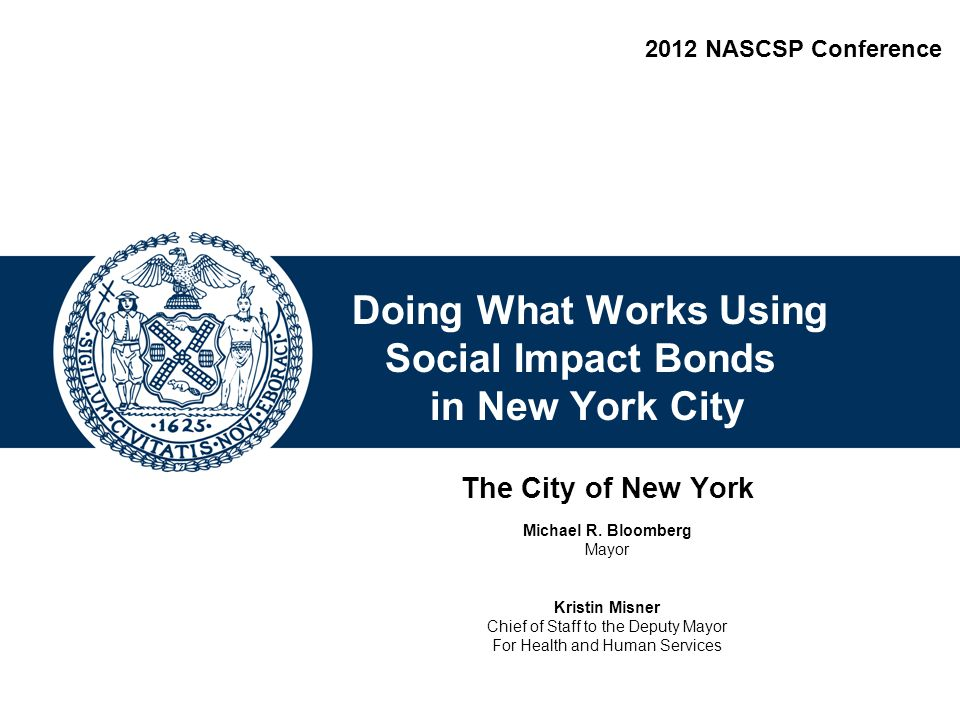 Confidential Draft- For Discussion Purposes Only Doing What Works Using Social Impact Bonds in New York City The City of New York Michael R.