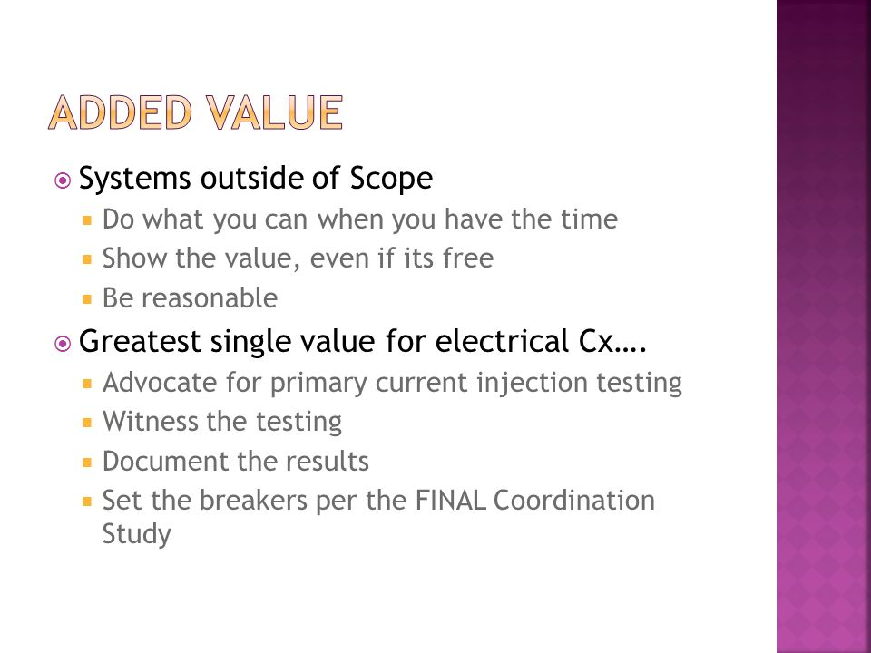  Systems outside of Scope  Do what you can when you have the time  Show the value, even if its free  Be reasonable  Greatest single value for electrical Cx….