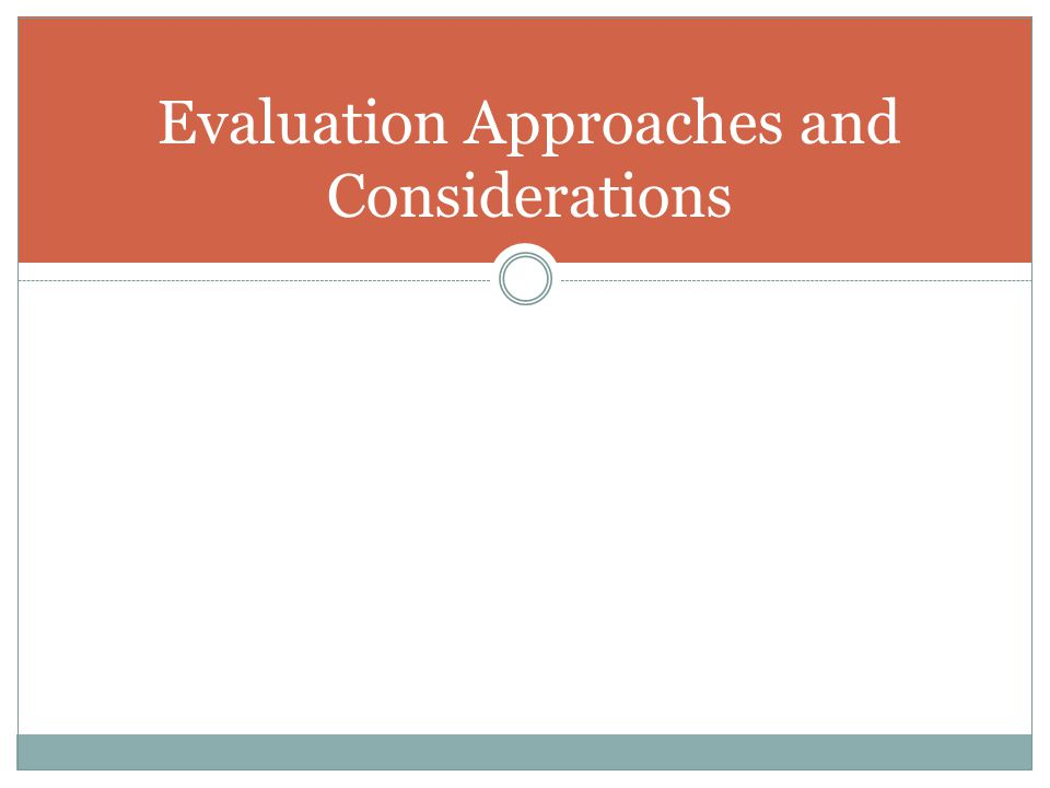 Evaluation Approaches and Considerations