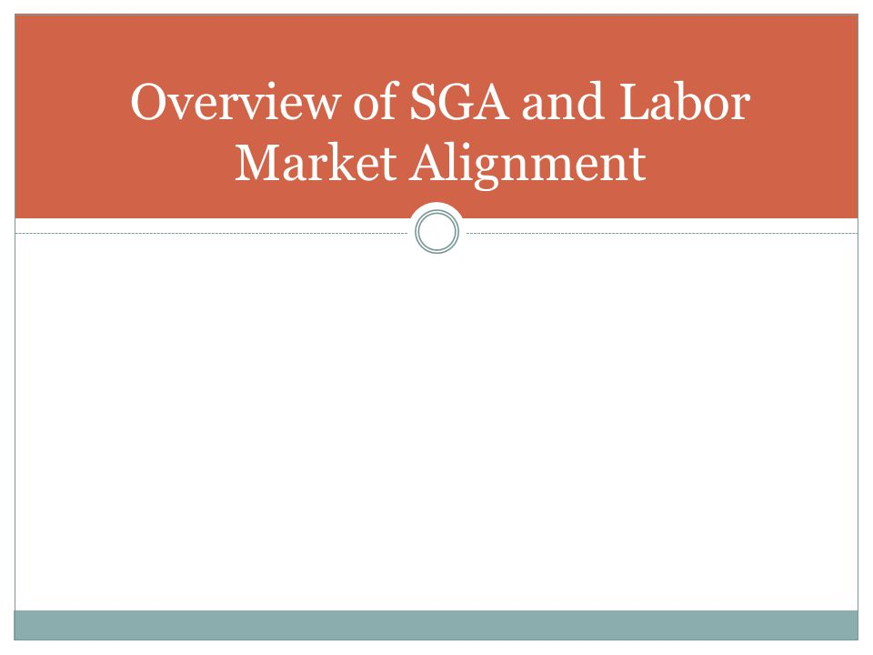 Overview of SGA and Labor Market Alignment