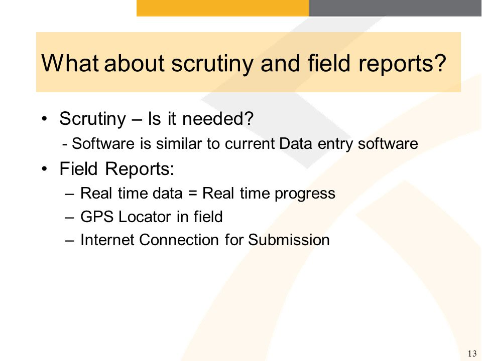 What about scrutiny and field reports. Scrutiny – Is it needed.