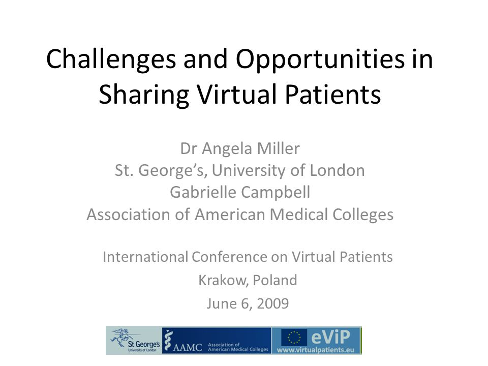 Challenges and Opportunities in Sharing Virtual Patients Dr Angela Miller St.