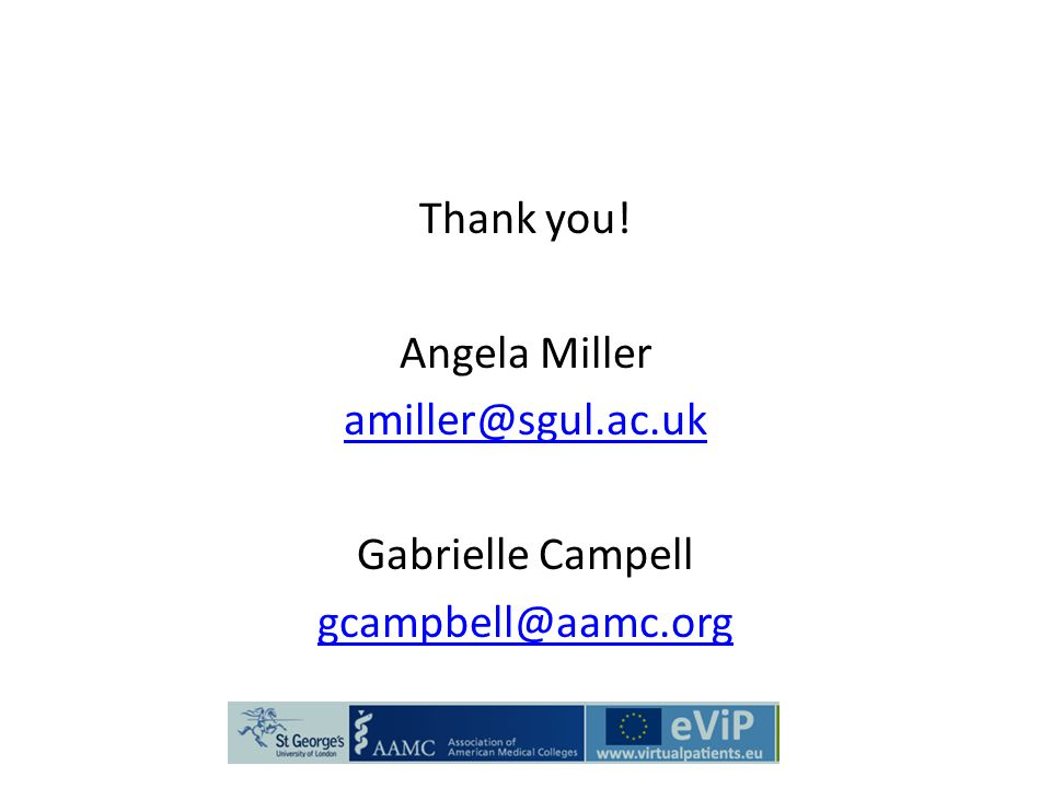 Thank you! Angela Miller amiller@sgul.ac.uk Gabrielle Campell gcampbell@aamc.org