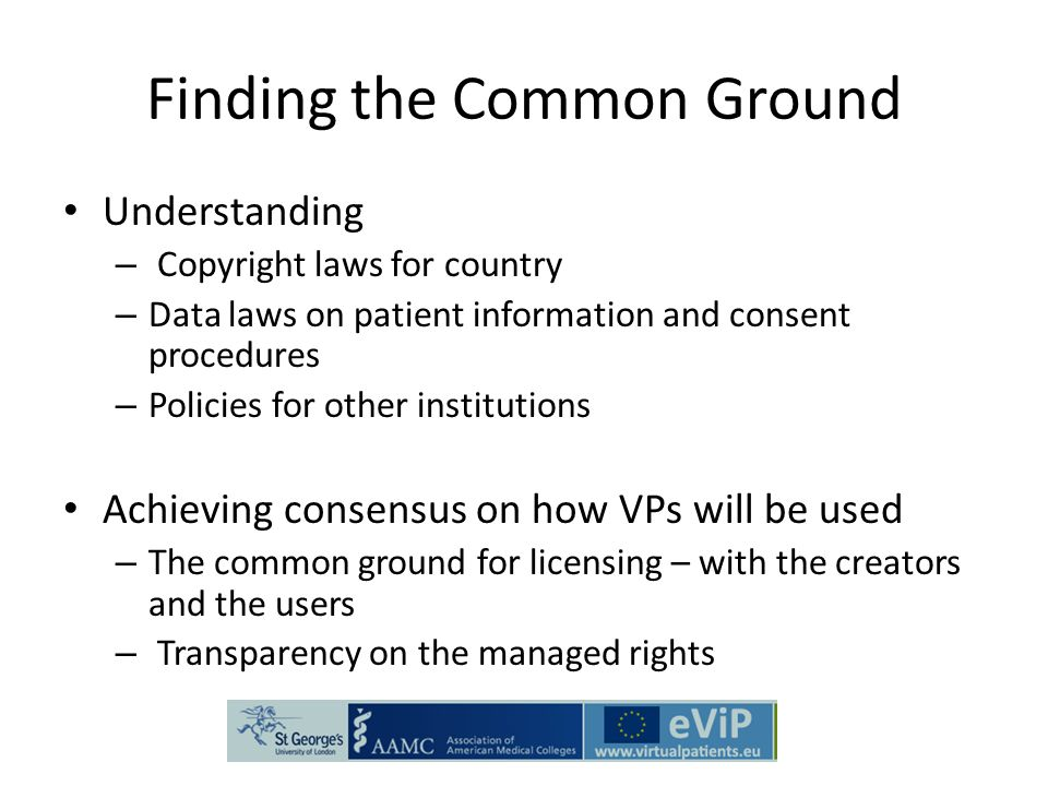 Finding the Common Ground Understanding – Copyright laws for country – Data laws on patient information and consent procedures – Policies for other in