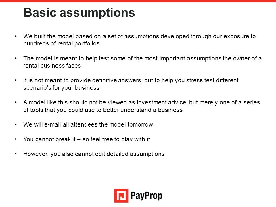 Basic assumptions We built the model based on a set of assumptions developed through our exposure to hundreds of rental portfolios The model is meant
