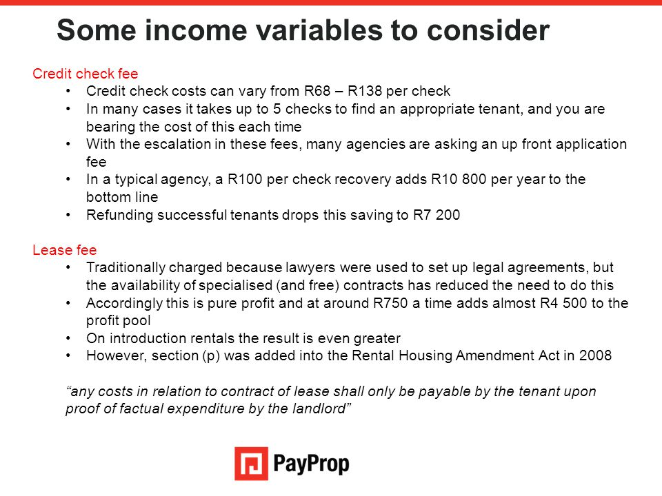Some income variables to consider Credit check fee Credit check costs can vary from R68 – R138 per check In many cases it takes up to 5 checks to find