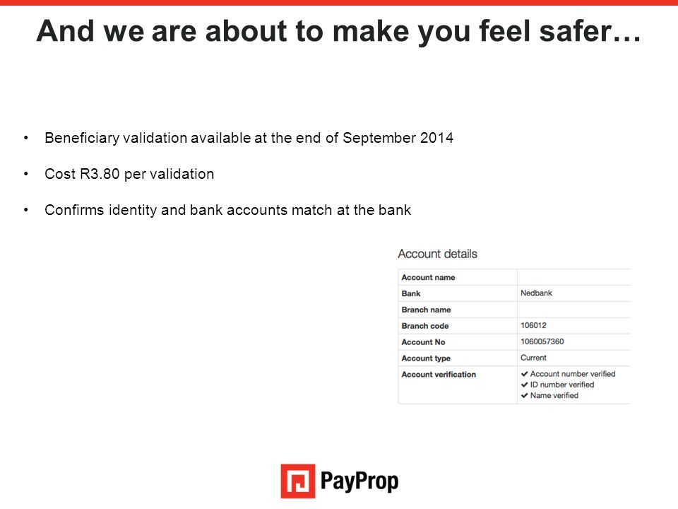 And we are about to make you feel safer… Beneficiary validation available at the end of September 2014 Cost R3.80 per validation Confirms identity and