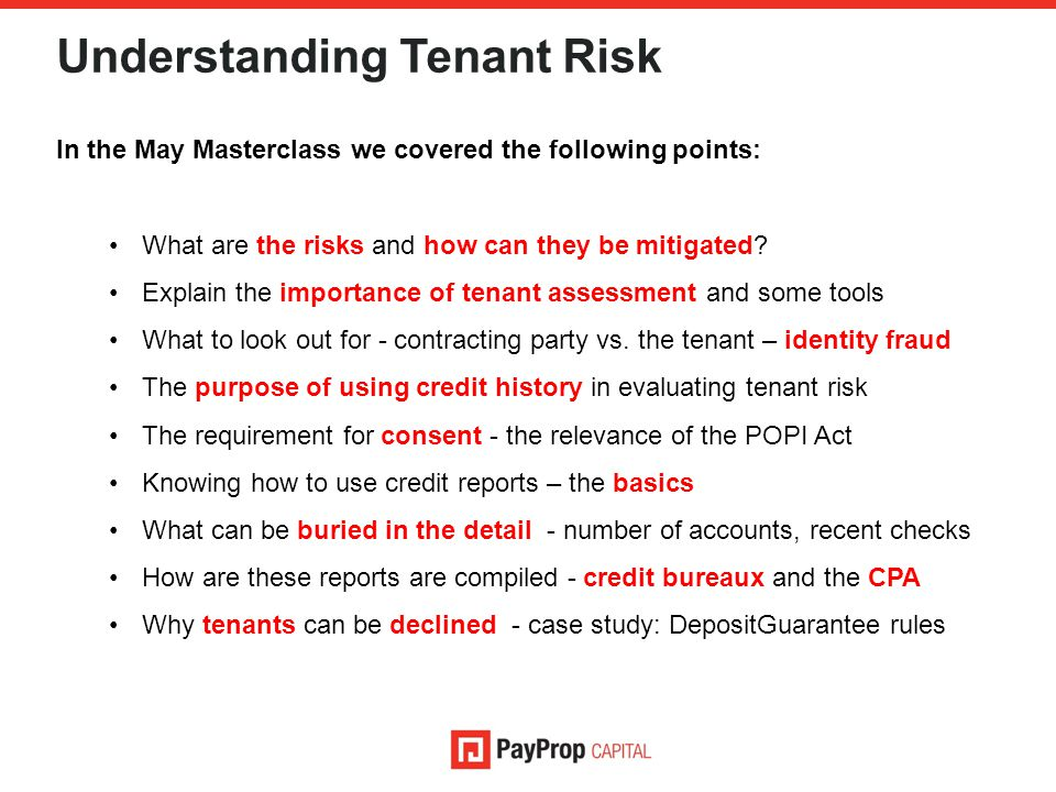 Understanding Tenant Risk In the May Masterclass we covered the following points: What are the risks and how can they be mitigated? Explain the import