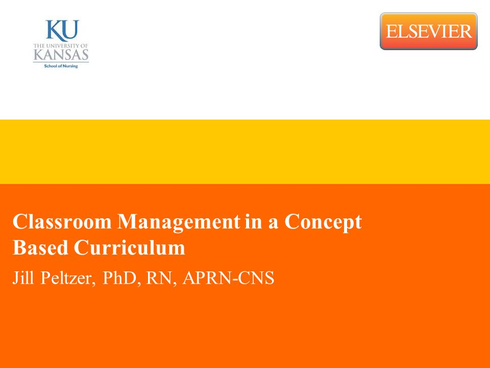 Classroom Management in a Concept Based Curriculum Jill Peltzer, PhD, RN, APRN-CNS
