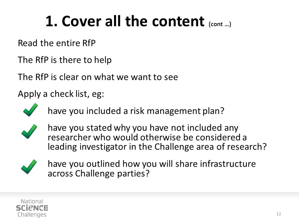 1. Cover all the content (cont …) Read the entire RfP The RfP is there to help The RfP is clear on what we want to see Apply a check list, eg: have yo