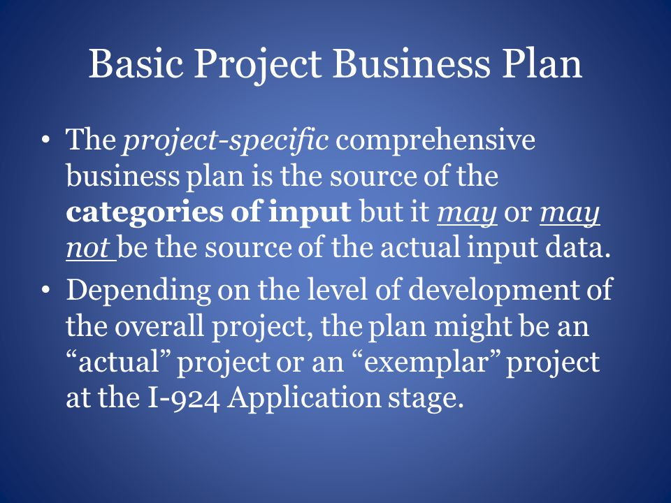 Basic Project Business Plan The project-specific comprehensive business plan is the source of the categories of input but it may or may not be the source of the actual input data.
