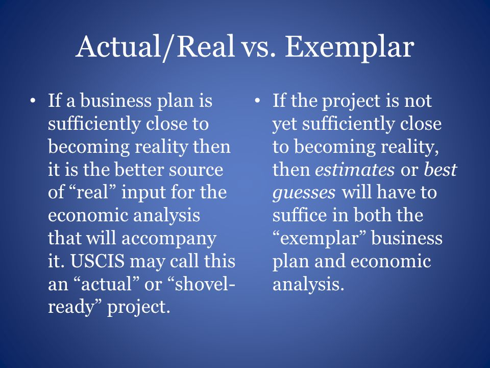 """Actual/Real vs. Exemplar If a business plan is sufficiently close to becoming reality then it is the better source of """"real"""" input for the economic an"""