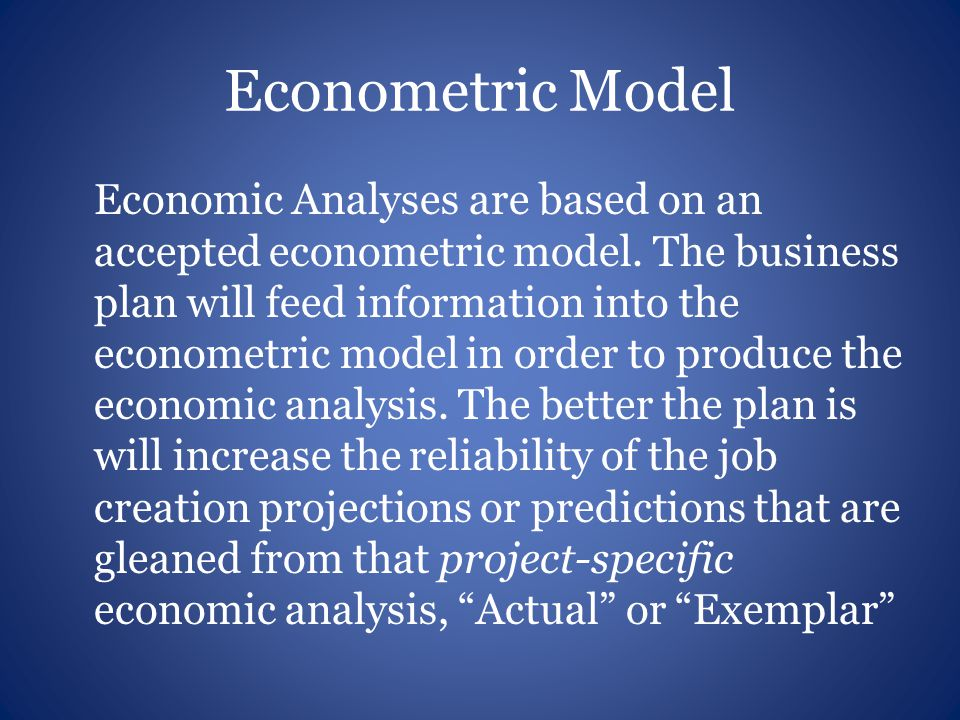 Econometric Model Economic Analyses are based on an accepted econometric model.