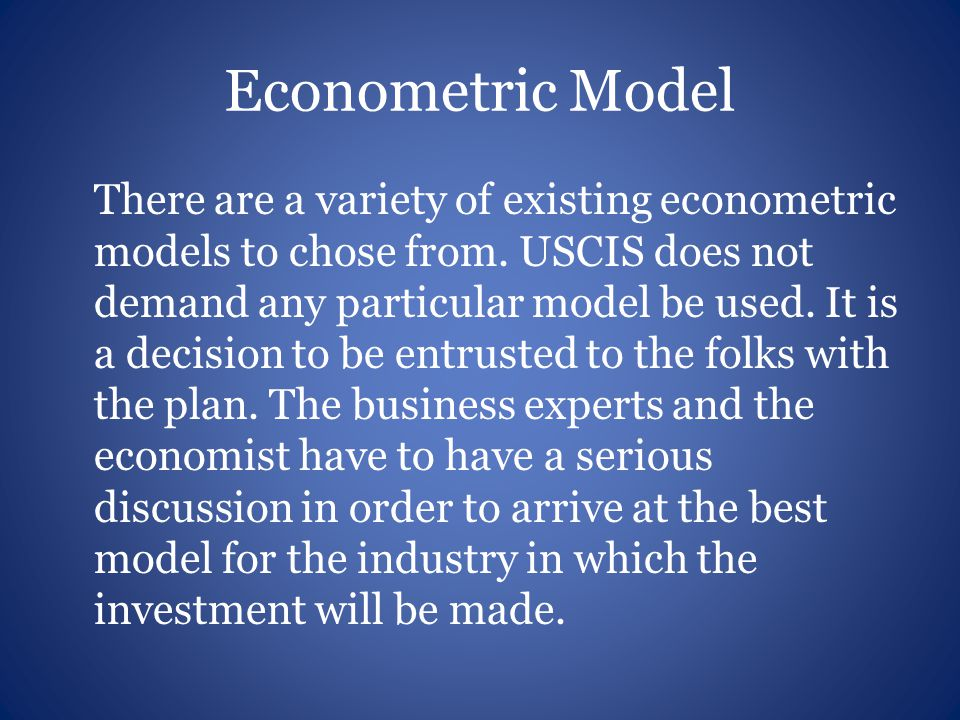 Econometric Model There are a variety of existing econometric models to chose from.