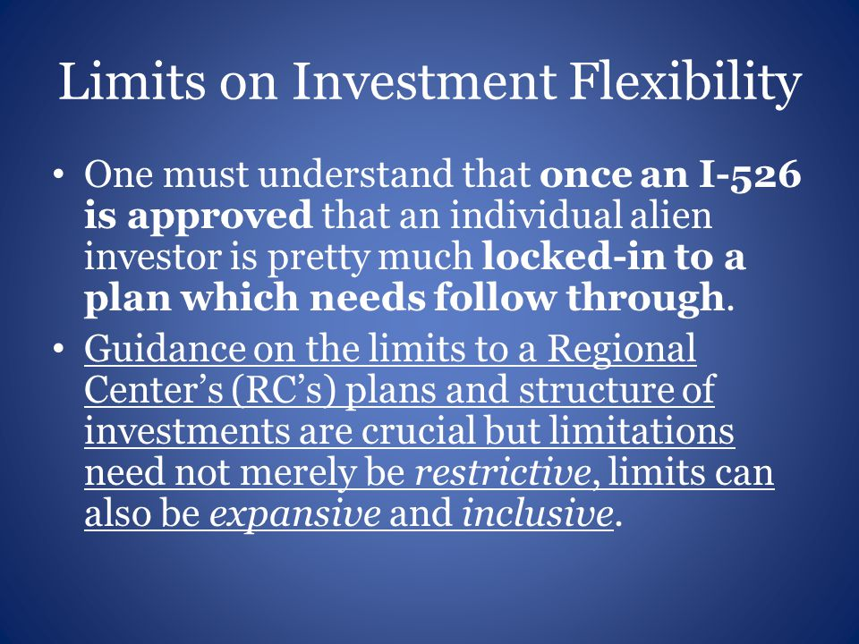 Limits on Investment Flexibility One must understand that once an I-526 is approved that an individual alien investor is pretty much locked-in to a plan which needs follow through.