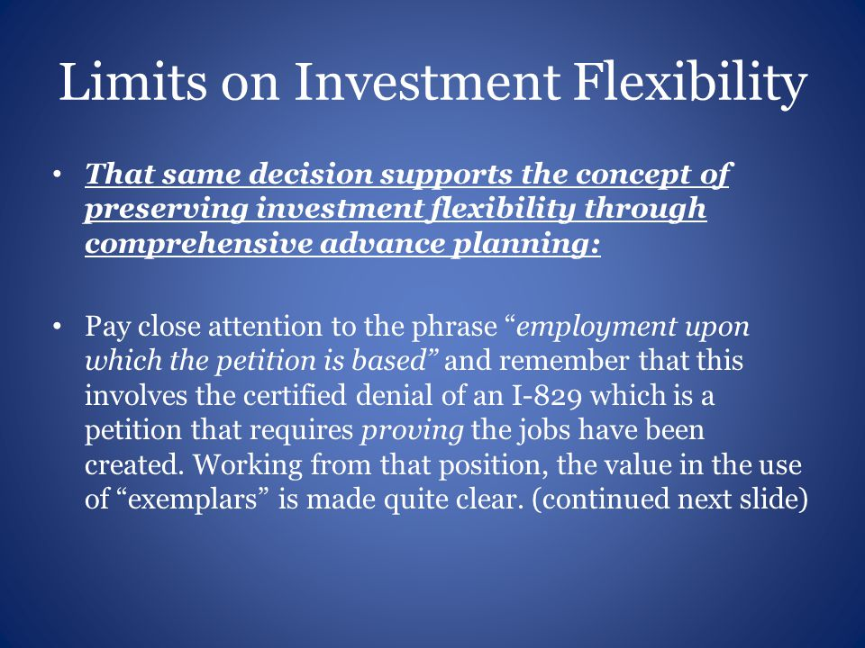 Limits on Investment Flexibility That same decision supports the concept of preserving investment flexibility through comprehensive advance planning: Pay close attention to the phrase employment upon which the petition is based and remember that this involves the certified denial of an I-829 which is a petition that requires proving the jobs have been created.