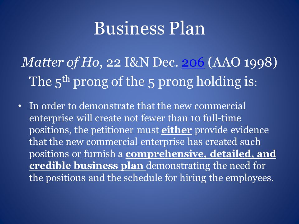 Business Plan Matter of Ho, 22 I&N Dec. 206 (AAO 1998)206 The 5 th prong of the 5 prong holding is : In order to demonstrate that the new commercial e