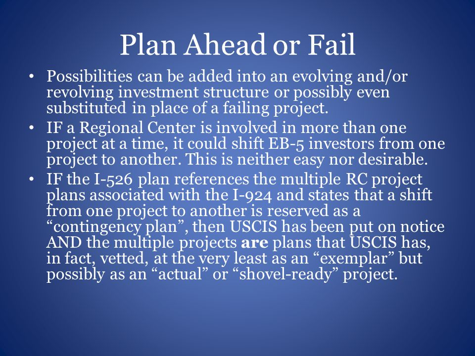 Plan Ahead or Fail Possibilities can be added into an evolving and/or revolving investment structure or possibly even substituted in place of a failing project.