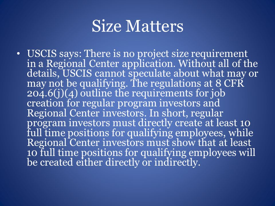 Size Matters USCIS says: There is no project size requirement in a Regional Center application.
