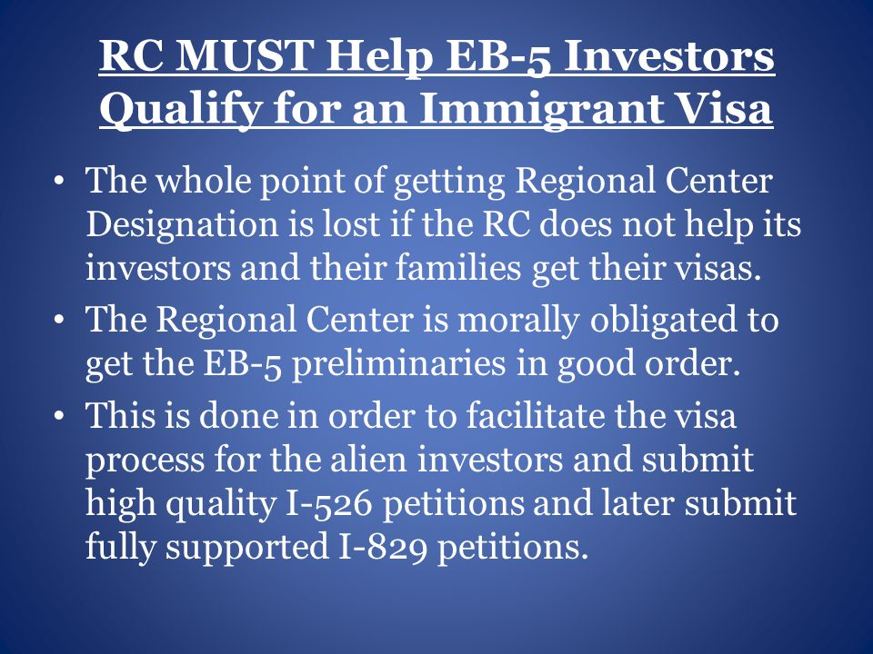 RC MUST Help EB-5 Investors Qualify for an Immigrant Visa The whole point of getting Regional Center Designation is lost if the RC does not help its investors and their families get their visas.