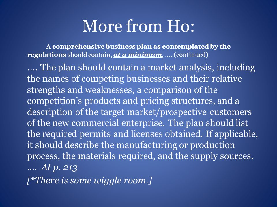 More from Ho: A comprehensive business plan as contemplated by the regulations should contain, at a minimum, ….