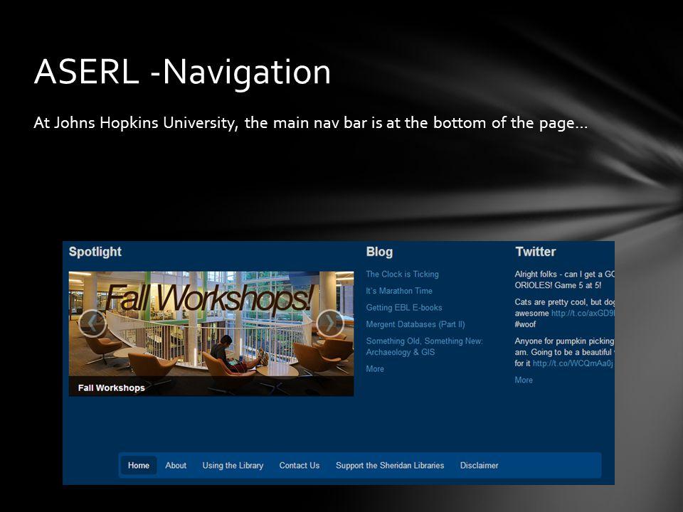 At Johns Hopkins University, the main nav bar is at the bottom of the page… ASERL -Navigation
