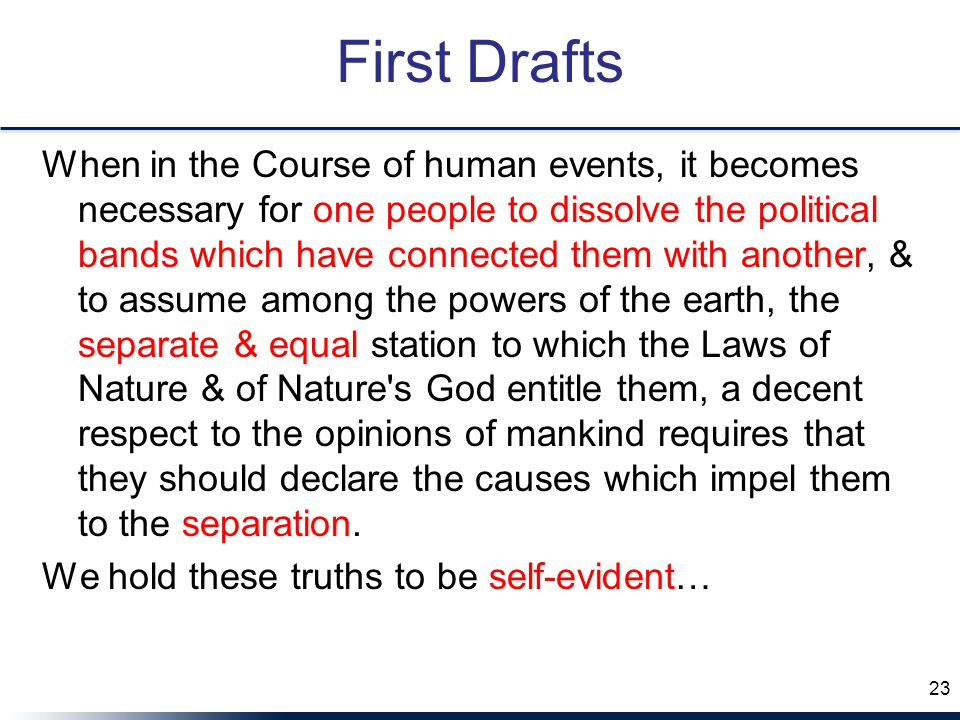 First Drafts When in the Course of human events, it becomes necessary for one people to dissolve the political bands which have connected them with an