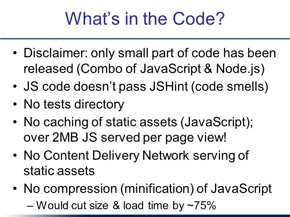 What's in the Code? Disclaimer: only small part of code has been released (Combo of JavaScript & Node.js) JS code doesn't pass JSHint (code smells) No