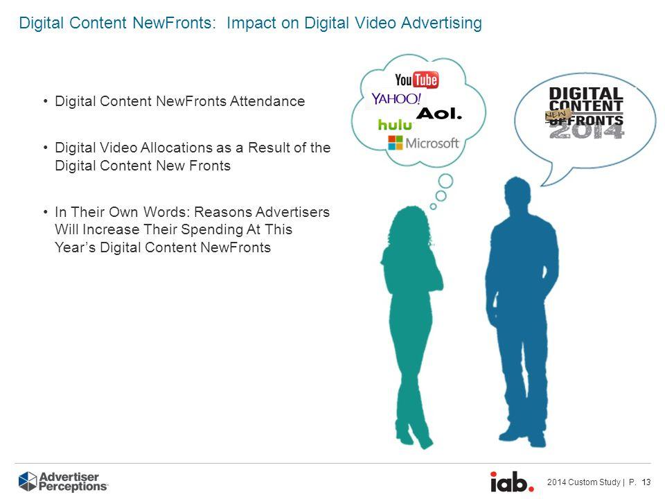 2014 Custom Study | P. 13 Digital Content NewFronts: Impact on Digital Video Advertising Digital Content NewFronts Attendance Digital Video Allocation