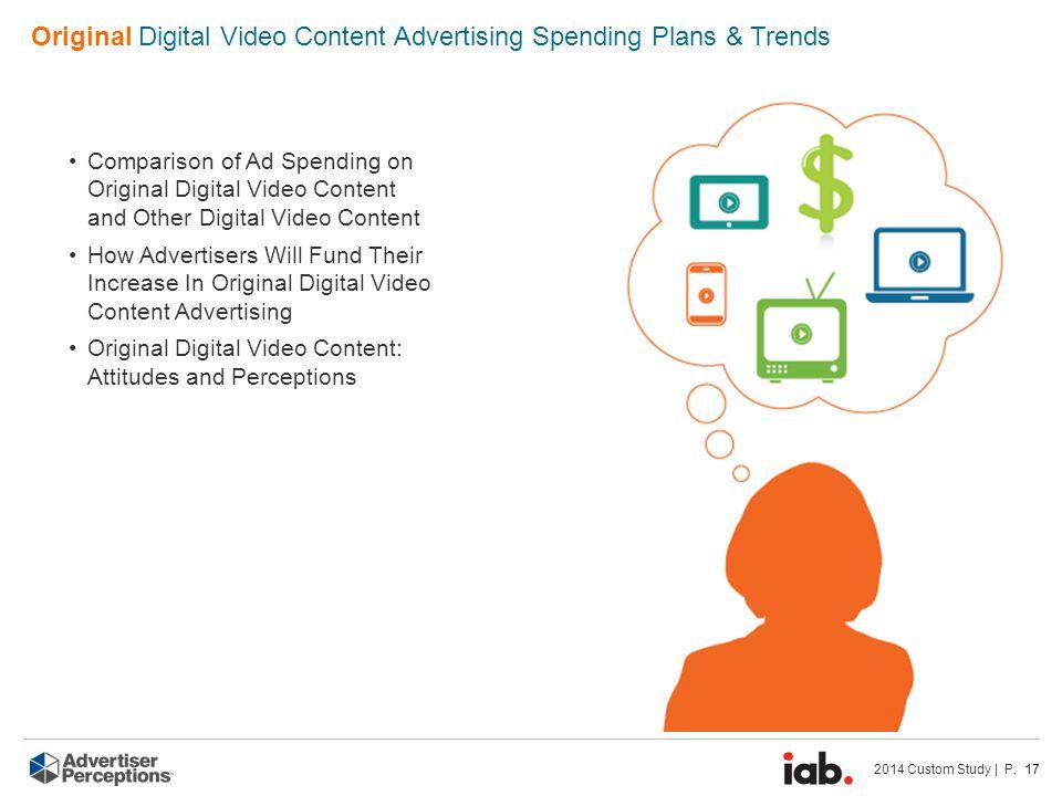 2014 Custom Study | P. 17 Original Digital Video Content Advertising Spending Plans & Trends Comparison of Ad Spending on Original Digital Video Conte