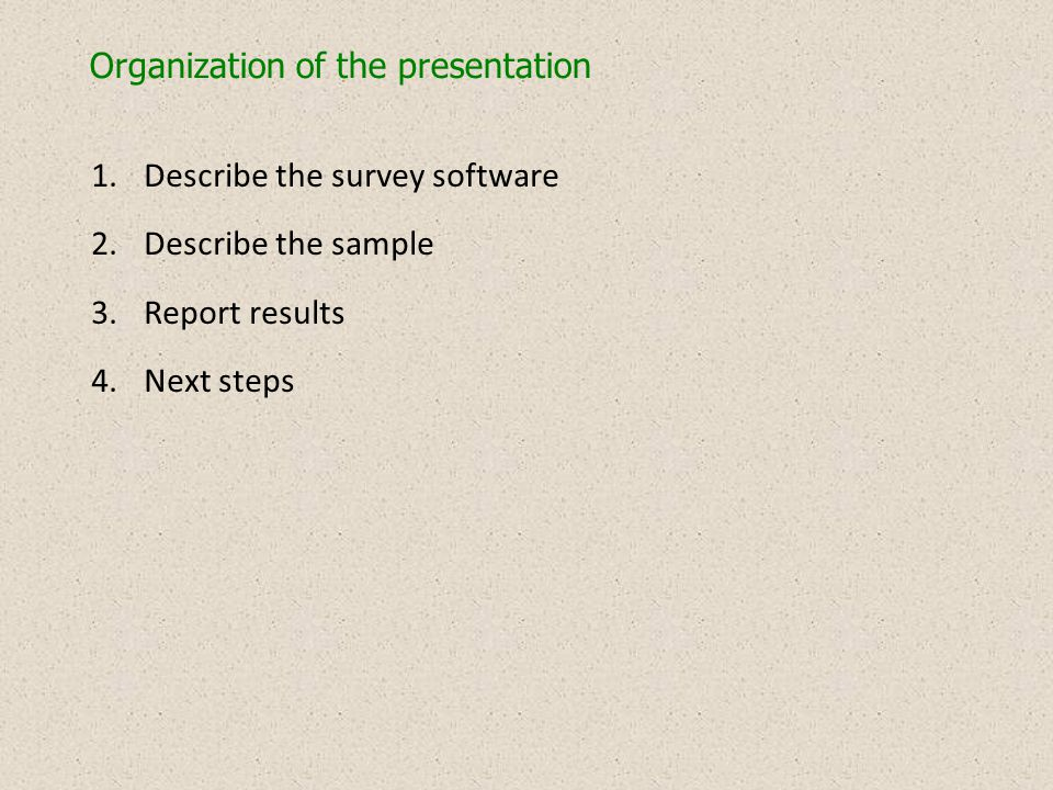 Organization of the presentation 1.Describe the survey software 2.Describe the sample 3.Report results 4.Next steps