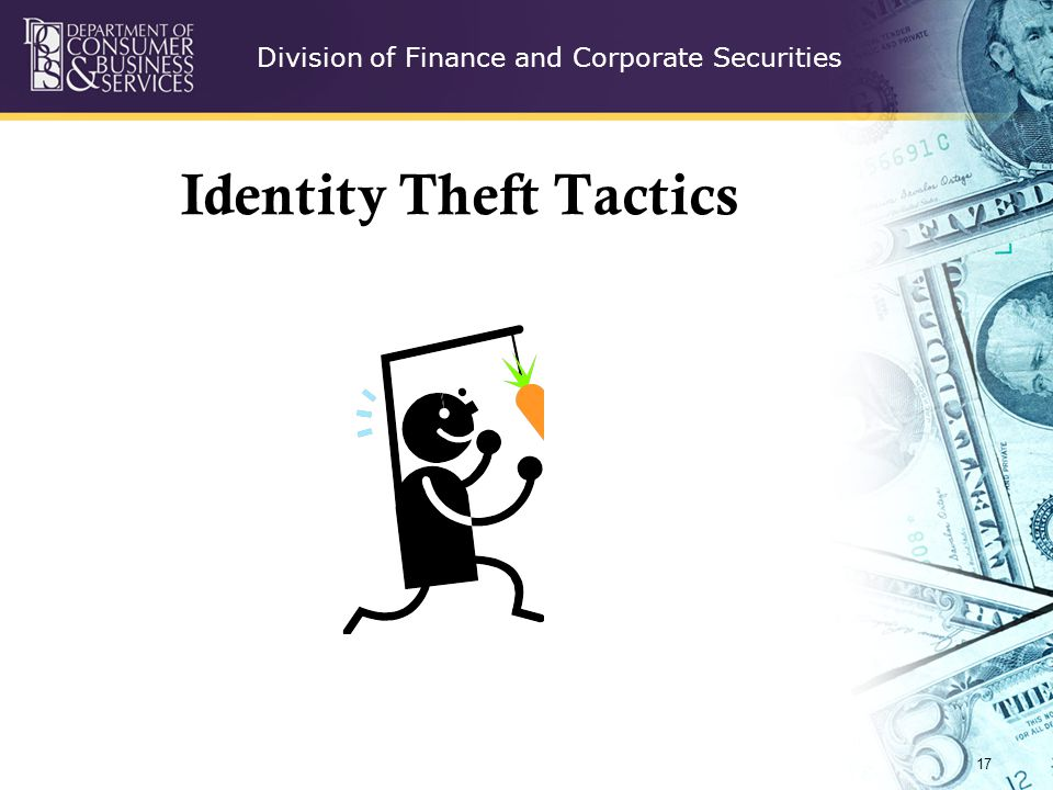 Division of Finance and Corporate Securities Identity Theft Tactics 17