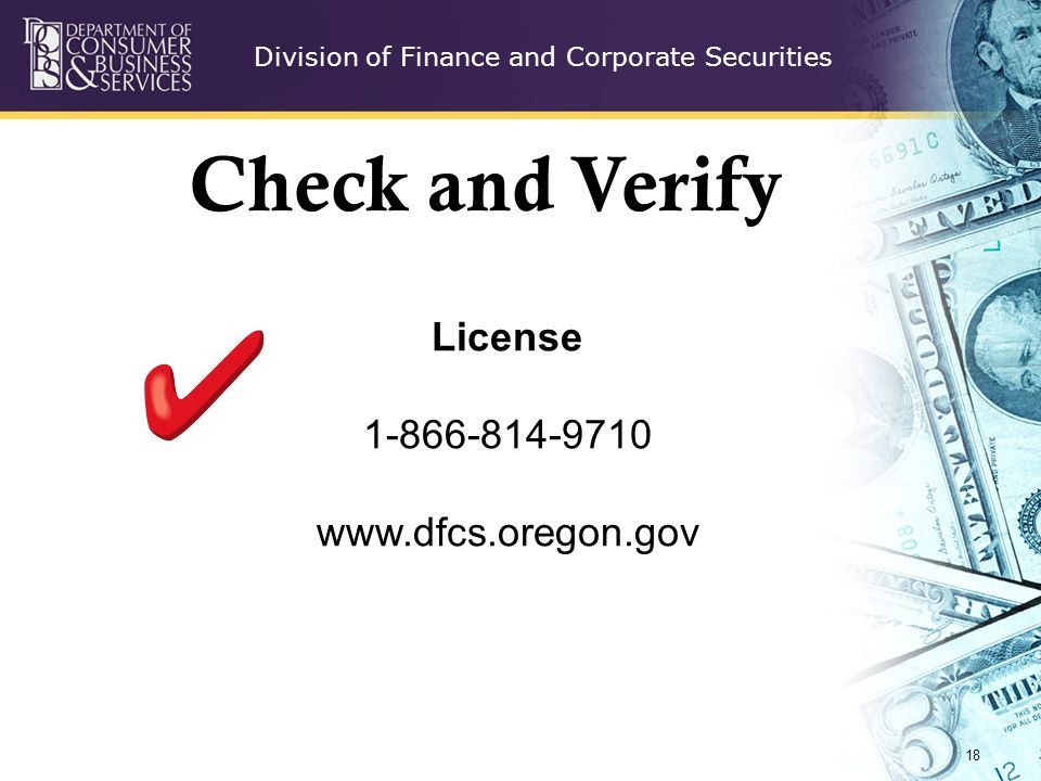 Division of Finance and Corporate Securities 18 License 1-866-814-9710 www.dfcs.oregon.gov Check and Verify